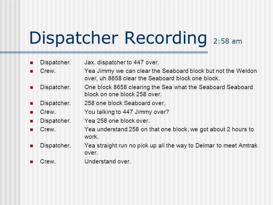 Dispatcher Recording 2:57 am Dispatcher.Jax. dispatcher answering over.
