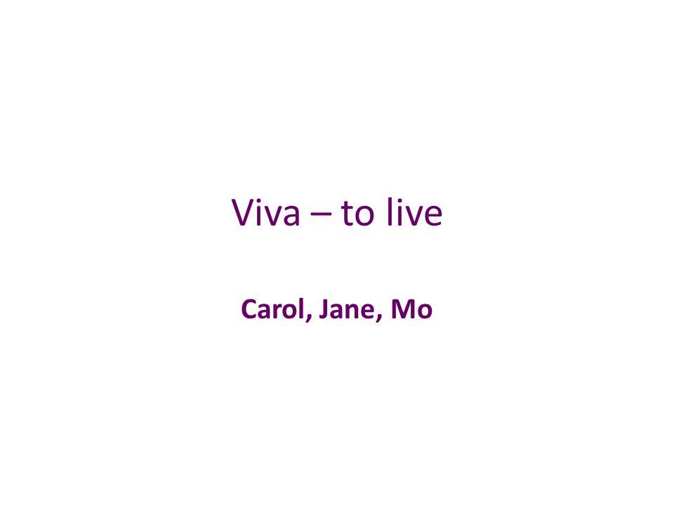 Viva – to live Carol, Jane, Mo