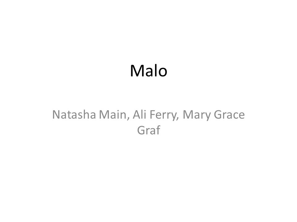 Malo Natasha Main, Ali Ferry, Mary Grace Graf