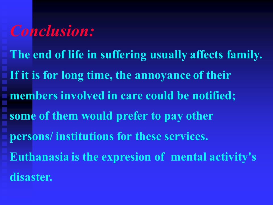 Conclusion: The end of life in suffering usually affects family.