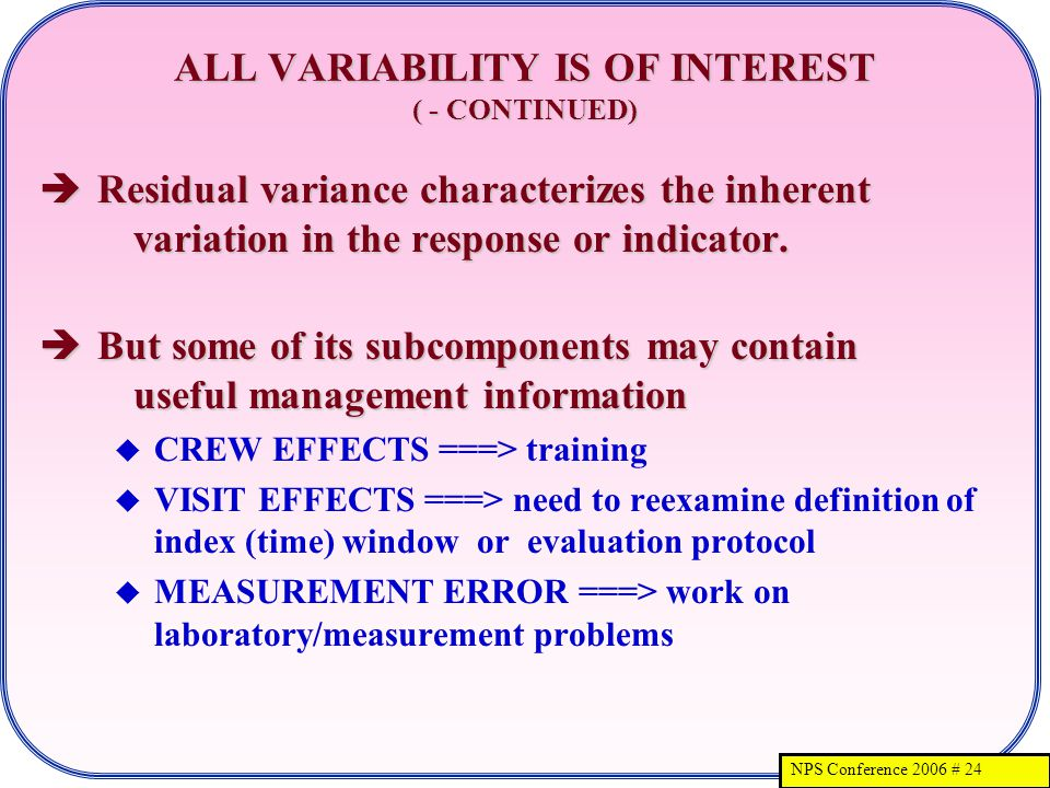 NPS Conference 2006 # 24 ALL VARIABILITY IS OF INTEREST ( - CONTINUED) Residual variance characterizes the inherent variation in the response or indicator.