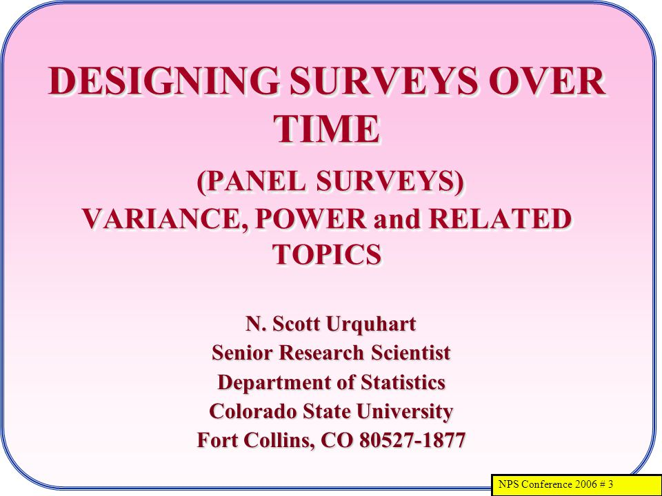 NPS Conference 2006 # 3 DESIGNING SURVEYS OVER TIME (PANEL SURVEYS) VARIANCE, POWER and RELATED TOPICS N.