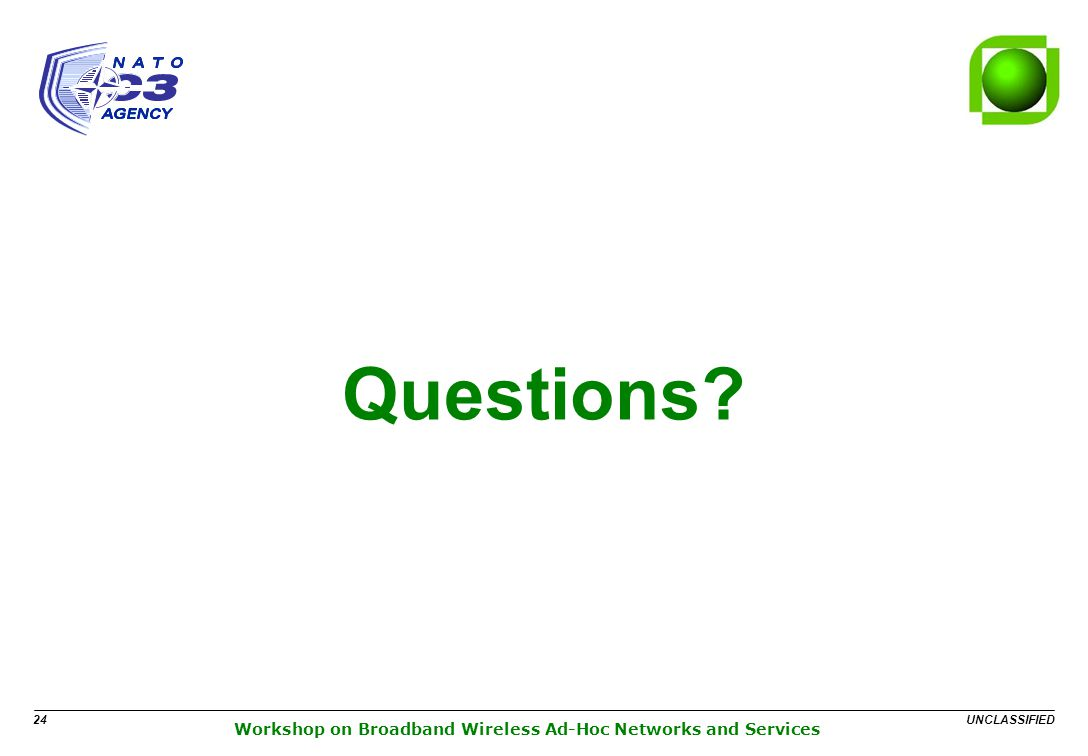 UNCLASSIFIED 24 Workshop on Broadband Wireless Ad-Hoc Networks and Services Questions