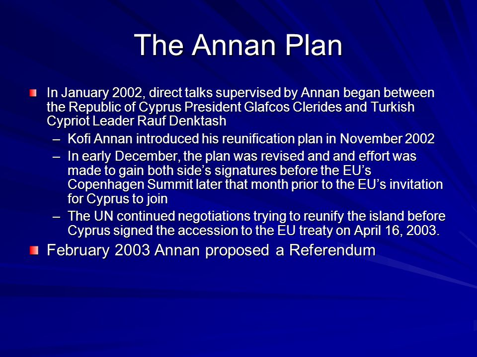 The Annan Plan In January 2002, direct talks supervised by Annan began between the Republic of Cyprus President Glafcos Clerides and Turkish Cypriot L