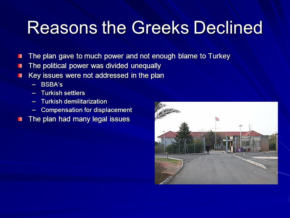 Reasons the Greeks Declined The plan gave to much power and not enough blame to Turkey The political power was divided unequally Key issues were not a