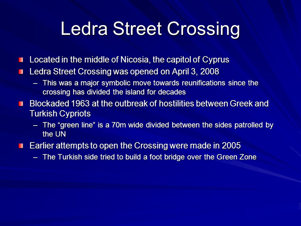 Ledra Street Crossing Located in the middle of Nicosia, the capitol of Cyprus Ledra Street Crossing was opened on April 3, 2008 –This was a major symb