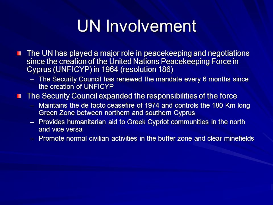 UN Involvement The UN has played a major role in peacekeeping and negotiations since the creation of the United Nations Peacekeeping Force in Cyprus (