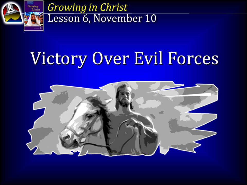 Victory Over Forces of Evil Key Text Romans 8:37 NKJV YET in all these things we are more than conquerors through Him who loved us.