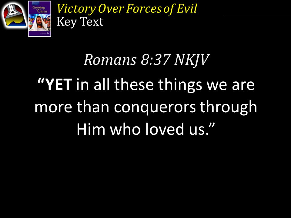 Victory Over Forces of Evil Initial Words {231} THE narrative of the great controversy needs to form the background for our understanding of the world and our place within it.