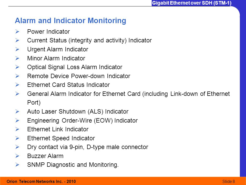 Orion Telecom Networks Inc. - 2010Slide 8 Gigabit Ethernet over SDH (STM-1) Alarm and Indicator Monitoring Power Indicator Current Status (integrity a