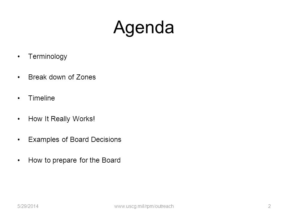 Agenda Terminology Break down of Zones Timeline How It Really Works! Examples of Board Decisions How to prepare for the Board 5/29/20142www.uscg.mil/r