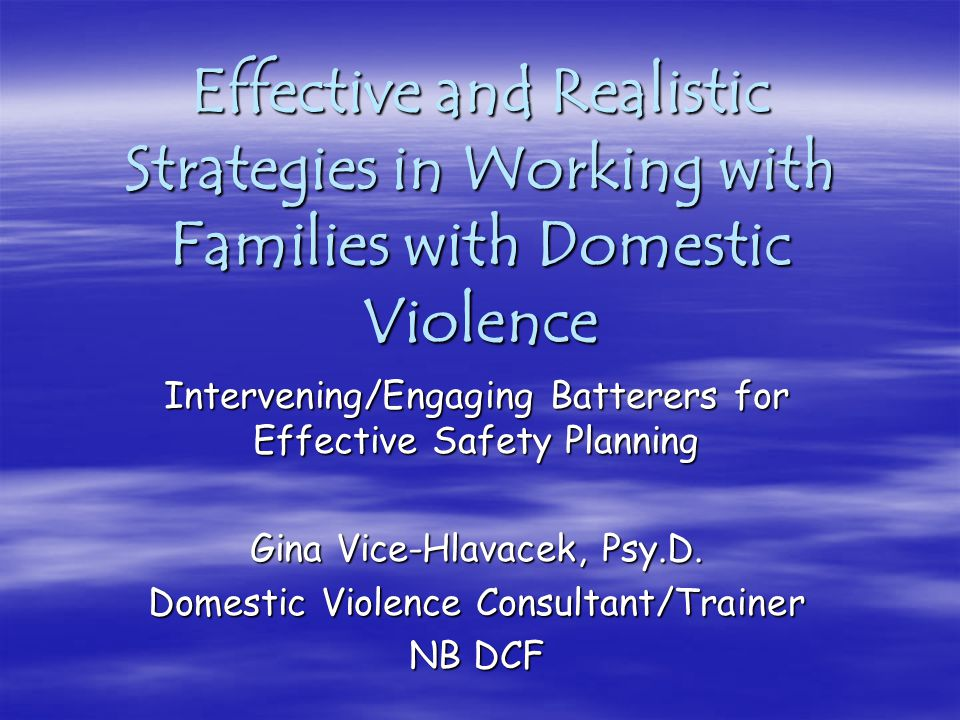 Effective and Realistic Strategies in Working with Families with Domestic Violence Intervening/Engaging Batterers for Effective Safety Planning Gina V