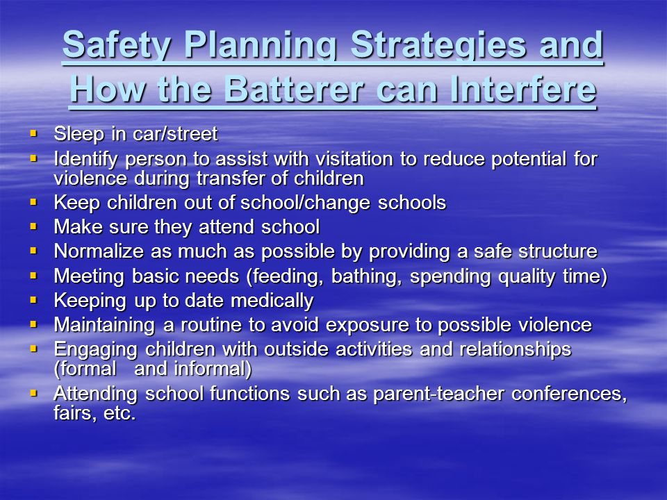 Safety Planning Strategies and How the Batterer can Interfere Sleep in car/street Sleep in car/street Identify person to assist with visitation to red