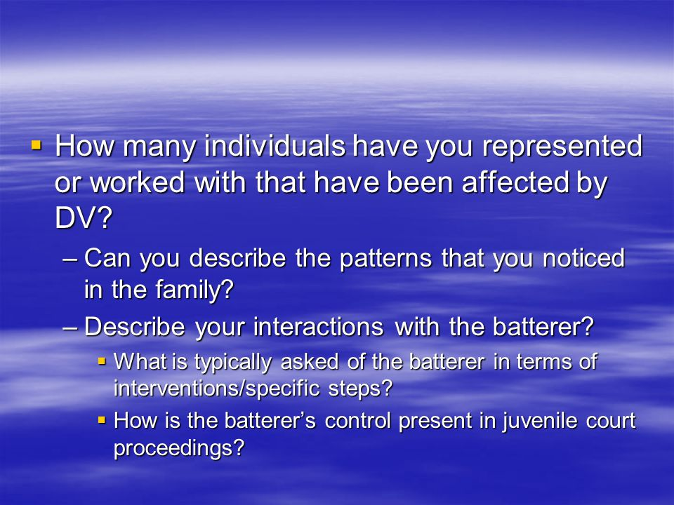 How to intervene with the Batterer: Strategies What behaviors are maladaptive to the family functioning.