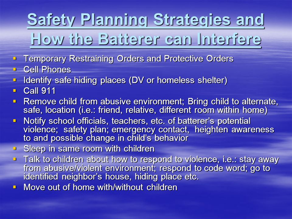 Safety Planning Strategies and How the Batterer can Interfere Temporary Restraining Orders and Protective Orders Temporary Restraining Orders and Prot