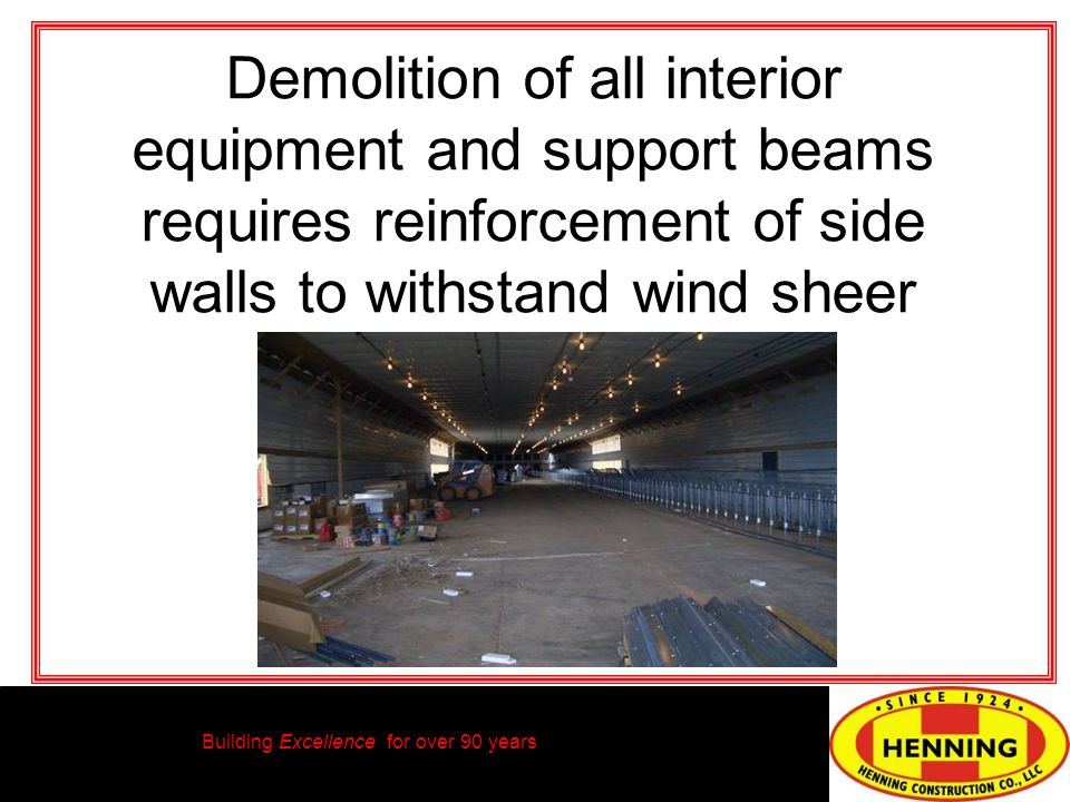 Building Excellence for over 90 years Demolition of all interior equipment and support beams requires reinforcement of side walls to withstand wind sheer