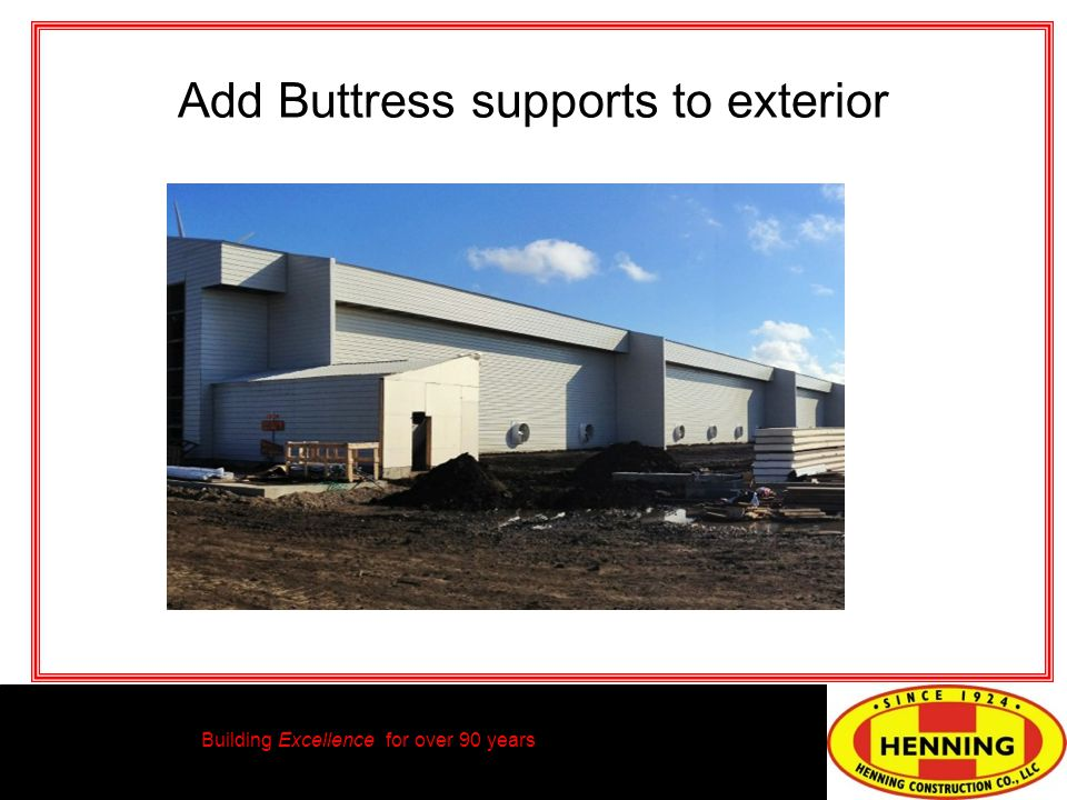 Building Excellence for over 90 years Add Buttress supports to exterior