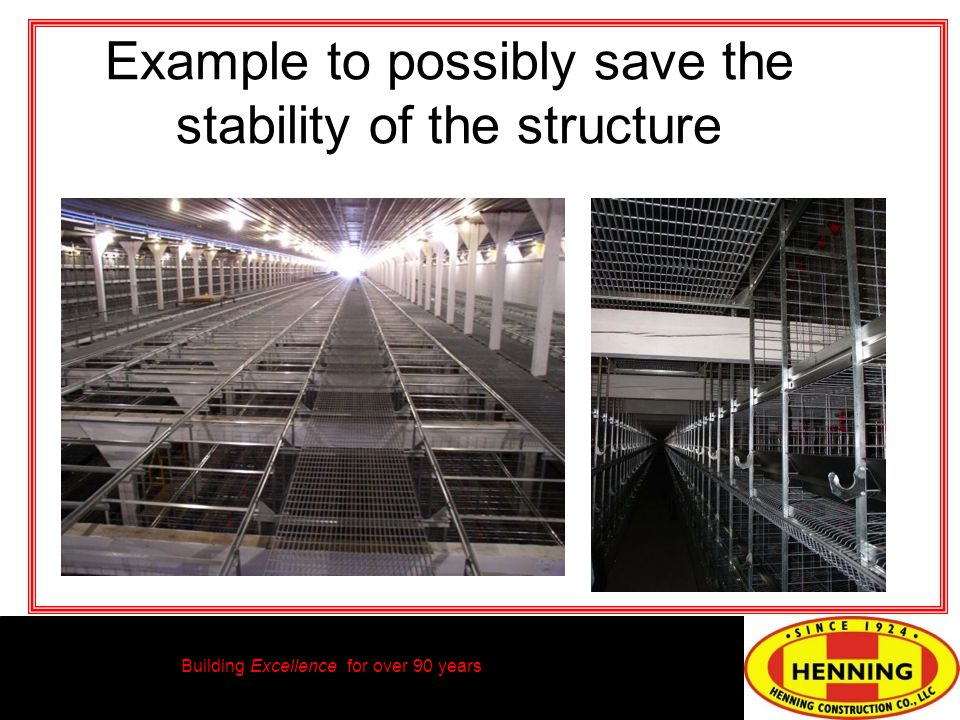 Building Excellence for over 90 years Example to possibly save the stability of the structure
