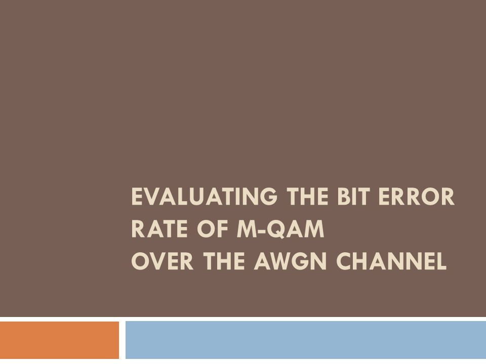 EVALUATING THE BIT ERROR RATE OF M-QAM OVER THE AWGN CHANNEL