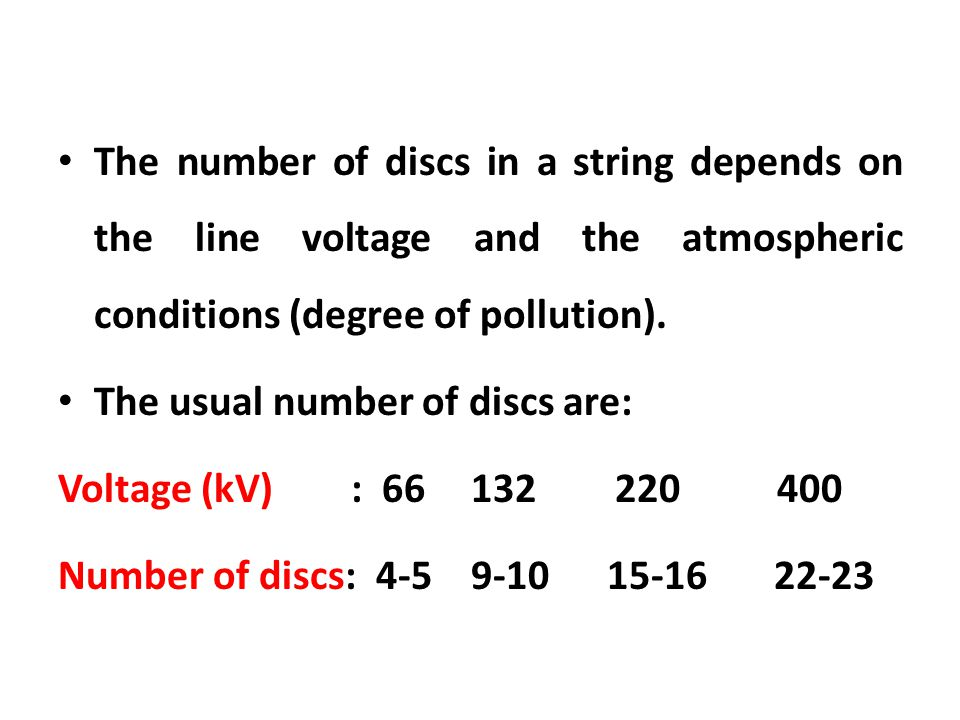 The number of discs in a string depends on the line voltage and the atmospheric conditions (degree of pollution). The usual number of discs are: Volta