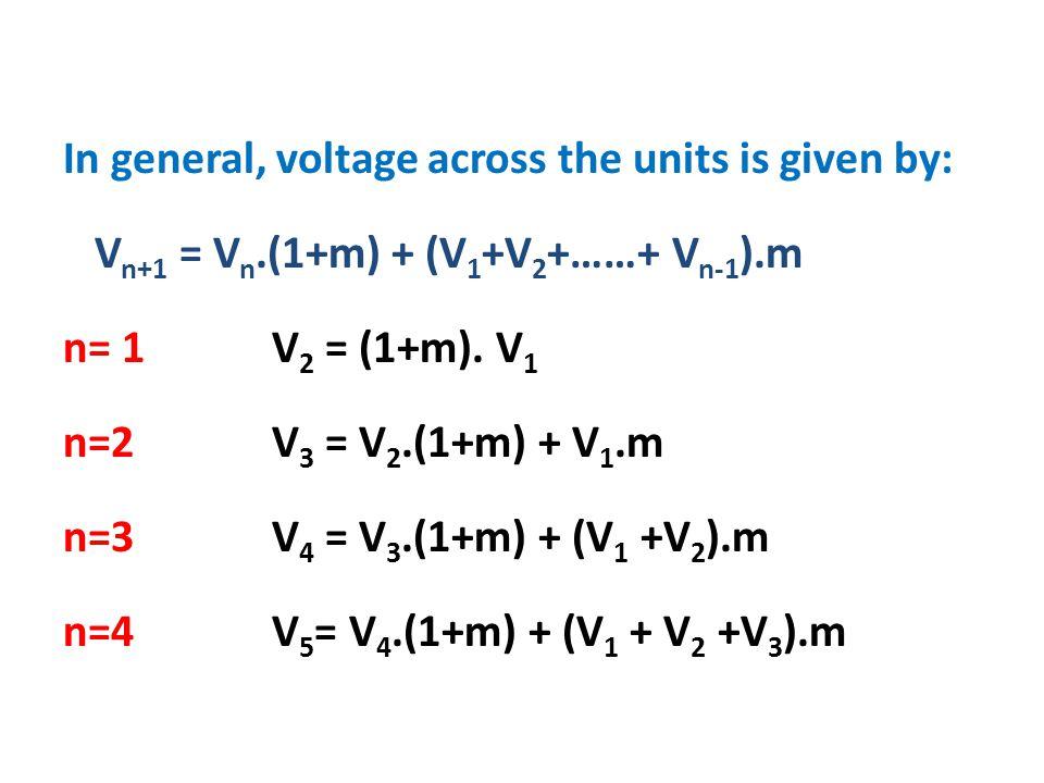 In general, voltage across the units is given by: V n+1 = V n.(1+m) + (V 1 +V 2 +……+ V n-1 ).m n= 1V 2 = (1+m).