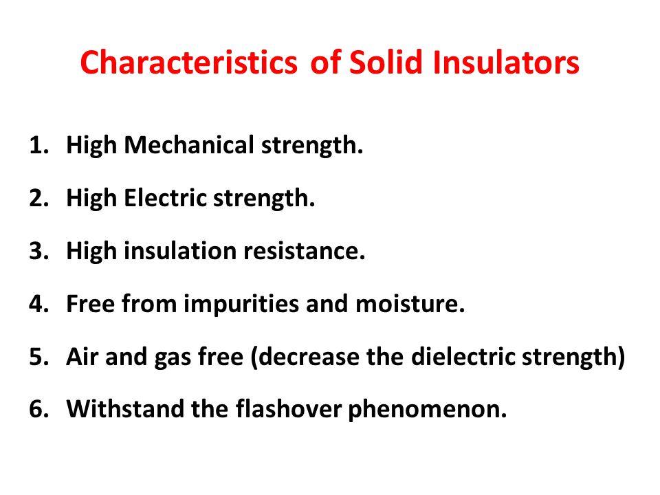 Characteristics of Solid Insulators 1.High Mechanical strength.