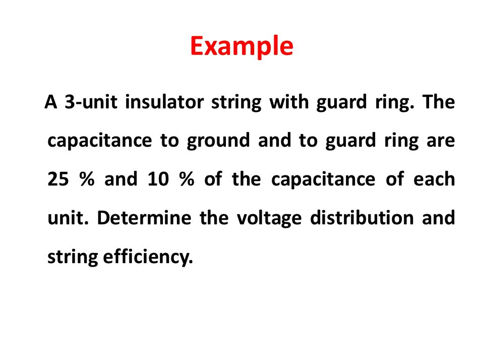 Example A 3-unit insulator string with guard ring. The capacitance to ground and to guard ring are 25 % and 10 % of the capacitance of each unit. Dete