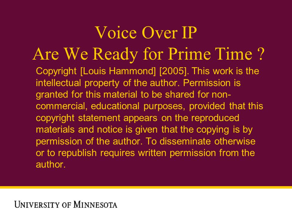Voice Over IP Are We Ready for Prime Time . Copyright [Louis Hammond] [2005].