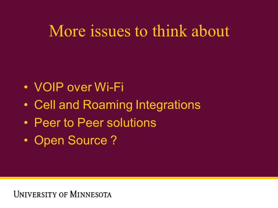 More issues to think about VOIP over Wi-Fi Cell and Roaming Integrations Peer to Peer solutions Open Source