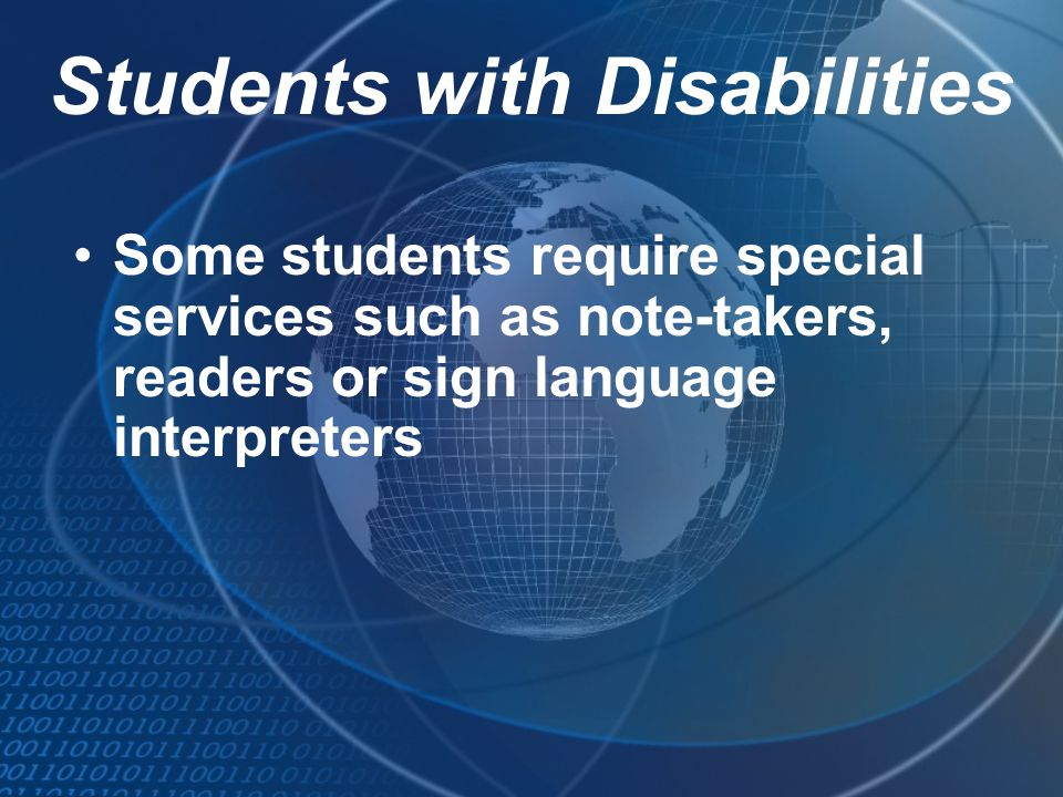 Students with Disabilities Some students require special services such as note-takers, readers or sign language interpreters