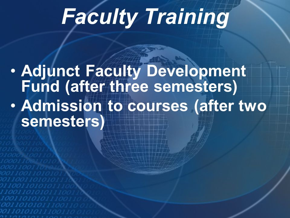 Faculty Training Adjunct Faculty Development Fund (after three semesters) Admission to courses (after two semesters)