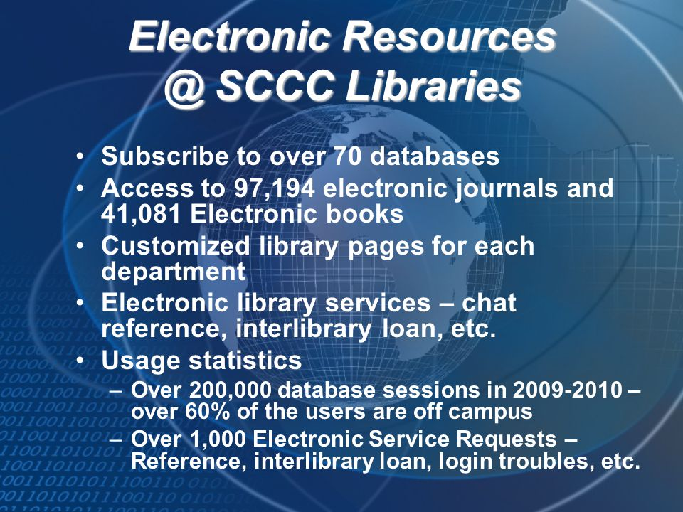 Subscribe to over 70 databases Access to 97,194 electronic journals and 41,081 Electronic books Customized library pages for each department Electroni