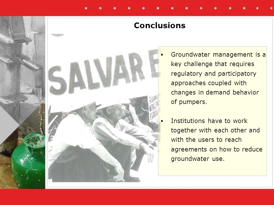 Conclusions Groundwater management is a key challenge that requires regulatory and participatory approaches coupled with changes in demand behavior of pumpers.