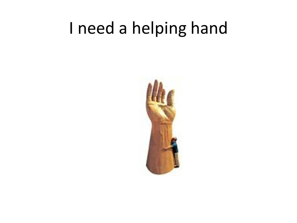 I need a helping hand
