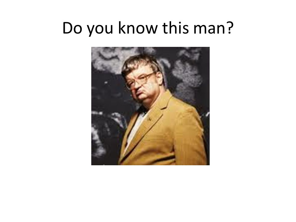 Do you know this man