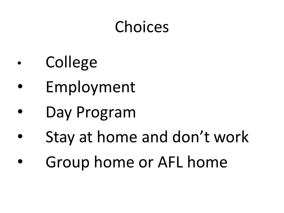 Choices College Employment Day Program Stay at home and dont work Group home or AFL home