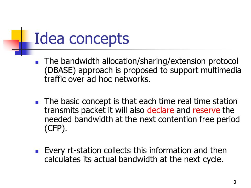 3 Idea concepts The bandwidth allocation/sharing/extension protocol (DBASE) approach is proposed to support multimedia traffic over ad hoc networks.