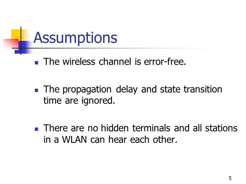 5 Assumptions The wireless channel is error-free.