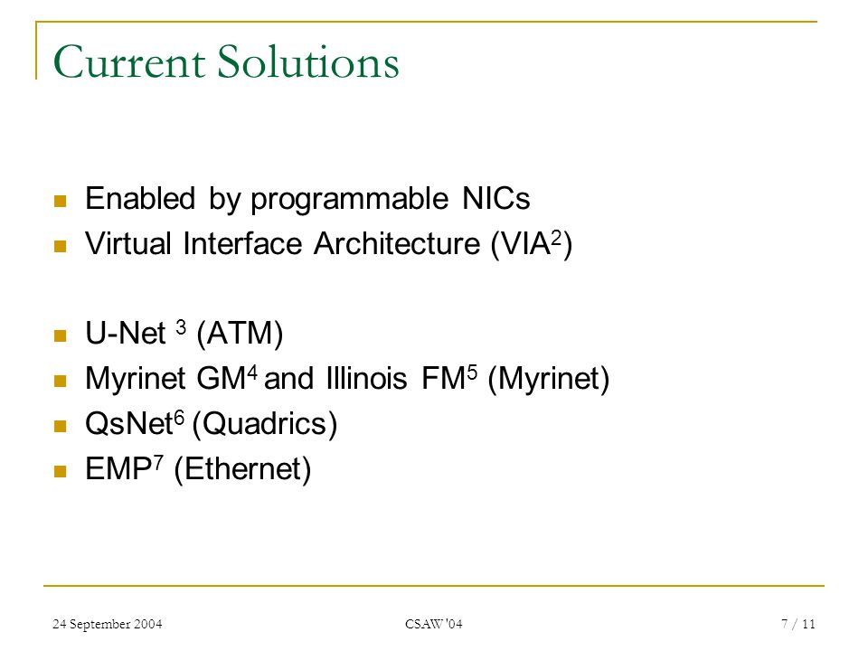 24 September 2004 CSAW '04 7 / 11 Current Solutions Enabled by programmable NICs Virtual Interface Architecture (VIA 2 ) U-Net 3 (ATM) Myrinet GM 4 an