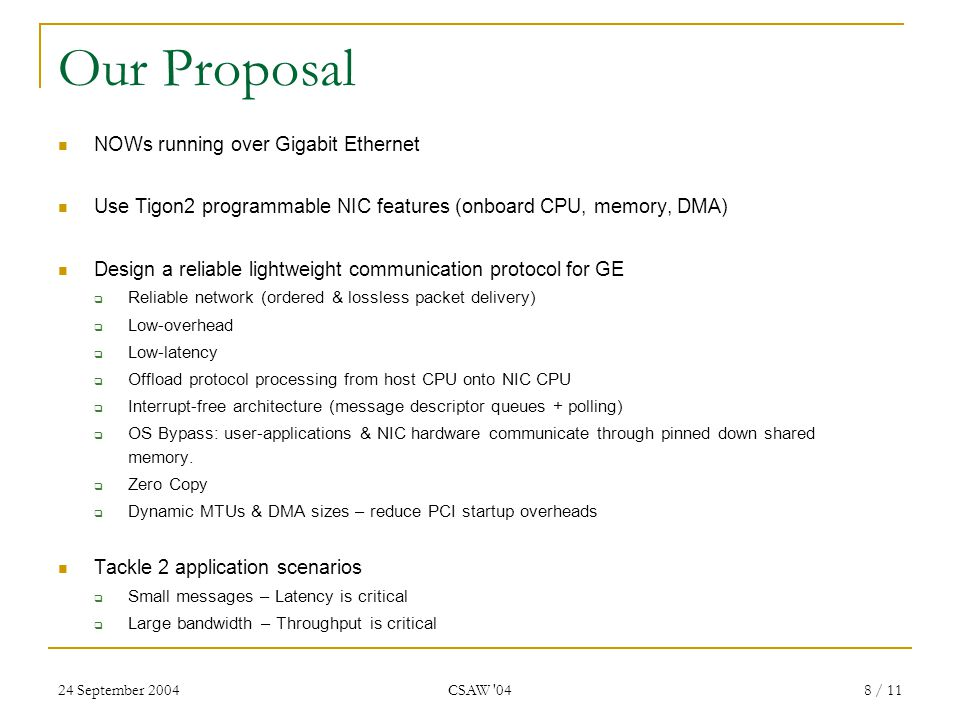 24 September 2004 CSAW '04 8 / 11 Our Proposal NOWs running over Gigabit Ethernet Use Tigon2 programmable NIC features (onboard CPU, memory, DMA) Desi