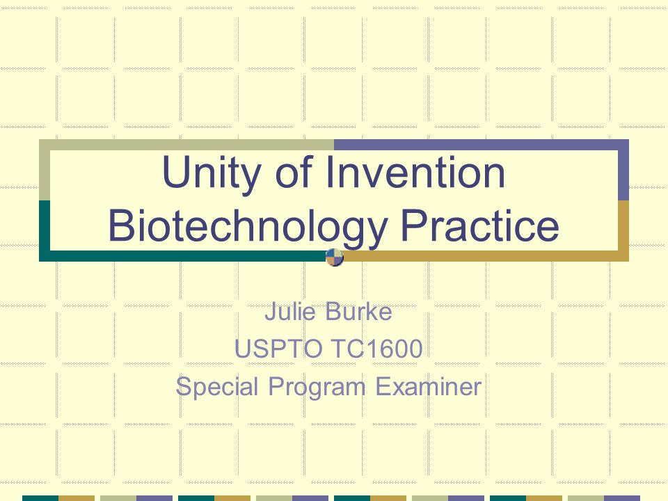 Unity of Invention Biotechnology Practice Julie Burke USPTO TC1600 Special Program Examiner