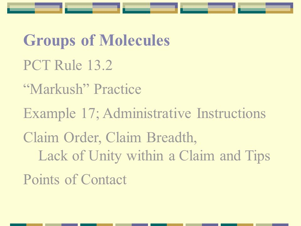 Groups of Molecules PCT Rule 13.2 Markush Practice Example 17; Administrative Instructions Claim Order, Claim Breadth, Lack of Unity within a Claim and Tips Points of Contact