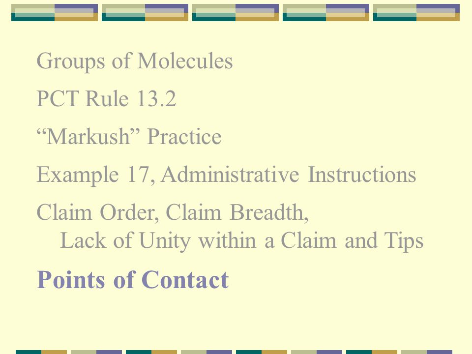 Groups of Molecules PCT Rule 13.2 Markush Practice Example 17, Administrative Instructions Claim Order, Claim Breadth, Lack of Unity within a Claim and Tips Points of Contact