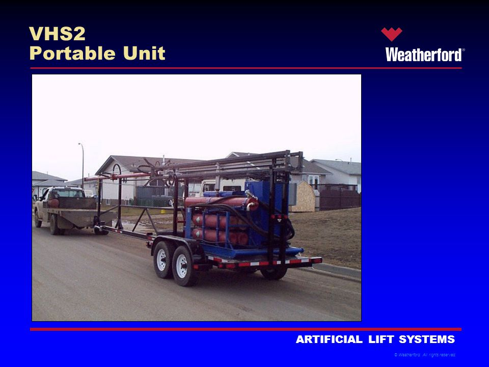 © Weatherford. All rights reserved. ARTIFICIAL LIFT SYSTEMS VHS2 Portable Unit