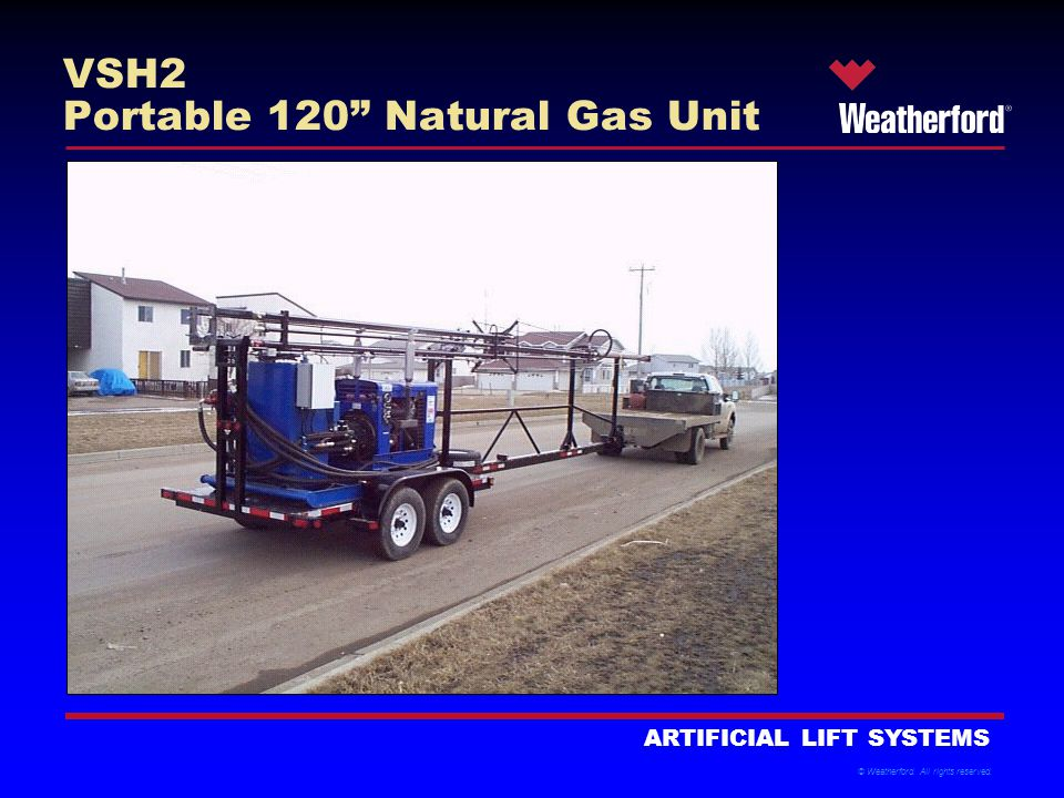 © Weatherford. All rights reserved. ARTIFICIAL LIFT SYSTEMS VSH2 Portable 120 Natural Gas Unit