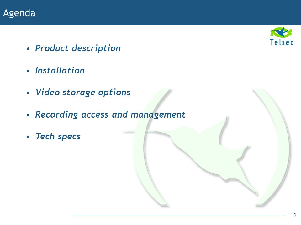 2 Product description Installation Video storage options Recording access and management Tech specs Agenda