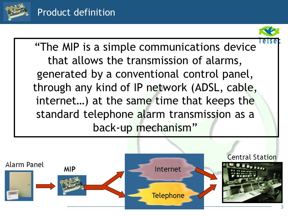 3 Product definition The MIP is a simple communications device that allows the transmission of alarms, generated by a conventional control panel, thro