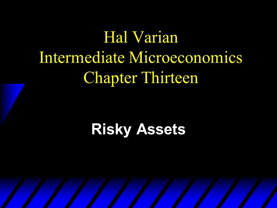 Hal Varian Intermediate Microeconomics Chapter Thirteen Risky Assets