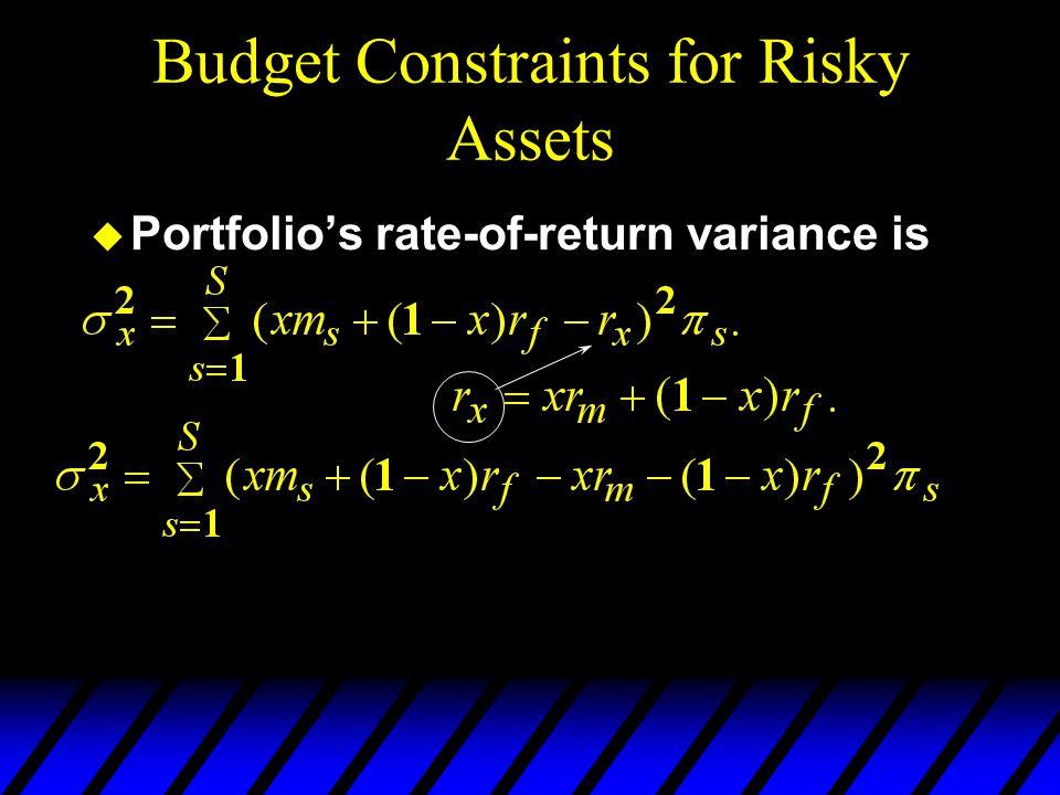 Budget Constraints for Risky Assets u Portfolios rate-of-return variance is