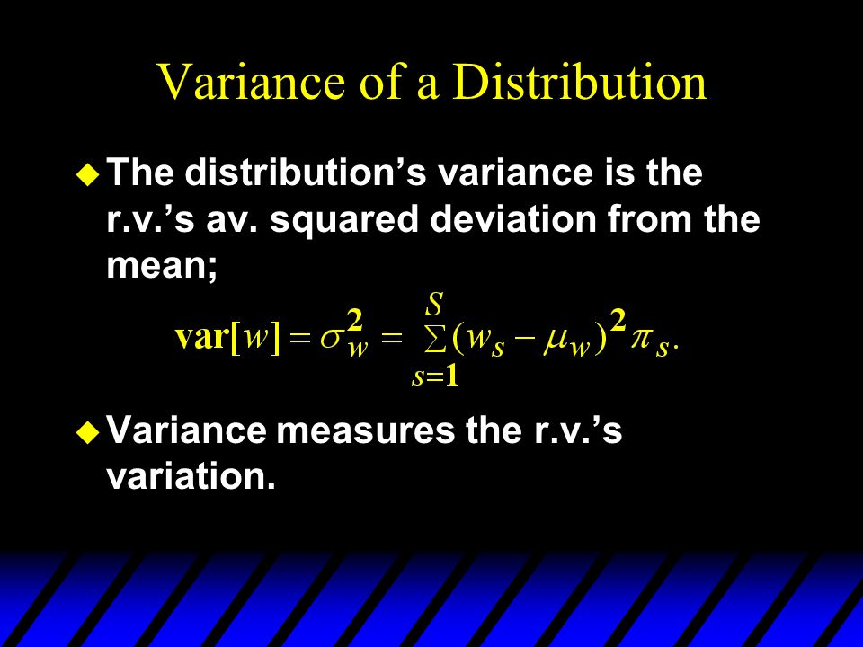 Variance of a Distribution u The distributions variance is the r.v.s av. squared deviation from the mean; u Variance measures the r.v.s variation.